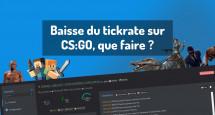 Baisse du tickrate sur CS:GO, que faire ?