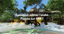 Comment activer l'event Pâques sur ARK ?