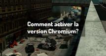 Comment activer la version Chromium?