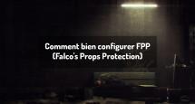 Comment bien configurer FPP (Falco's Props Protection)
