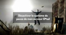 Désactiver le système de pause de mon serveur GMod