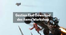 Gestion Fast Download des items Workshop