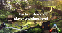 How to customize player and dinos level
