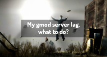 My gmod server lag, what to do?