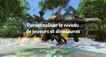 Personnaliser le niveau de joueurs et dinosaures