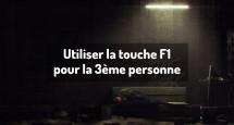 Utiliser la touche F1 pour la 3ème personne