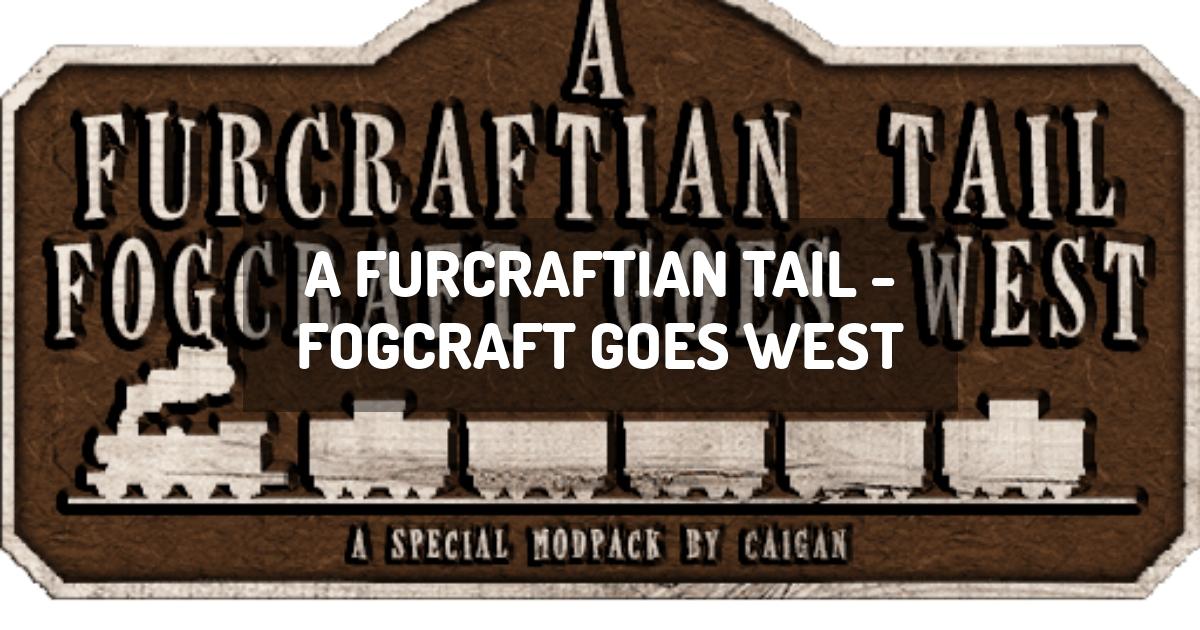 A Furcraftian Tail - FOGCraft Goes West