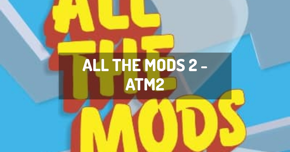All the Mods 2 - ATM2