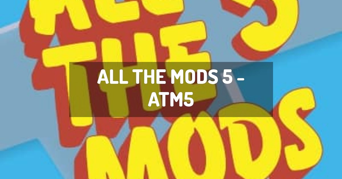 All the Mods 5 - ATM5