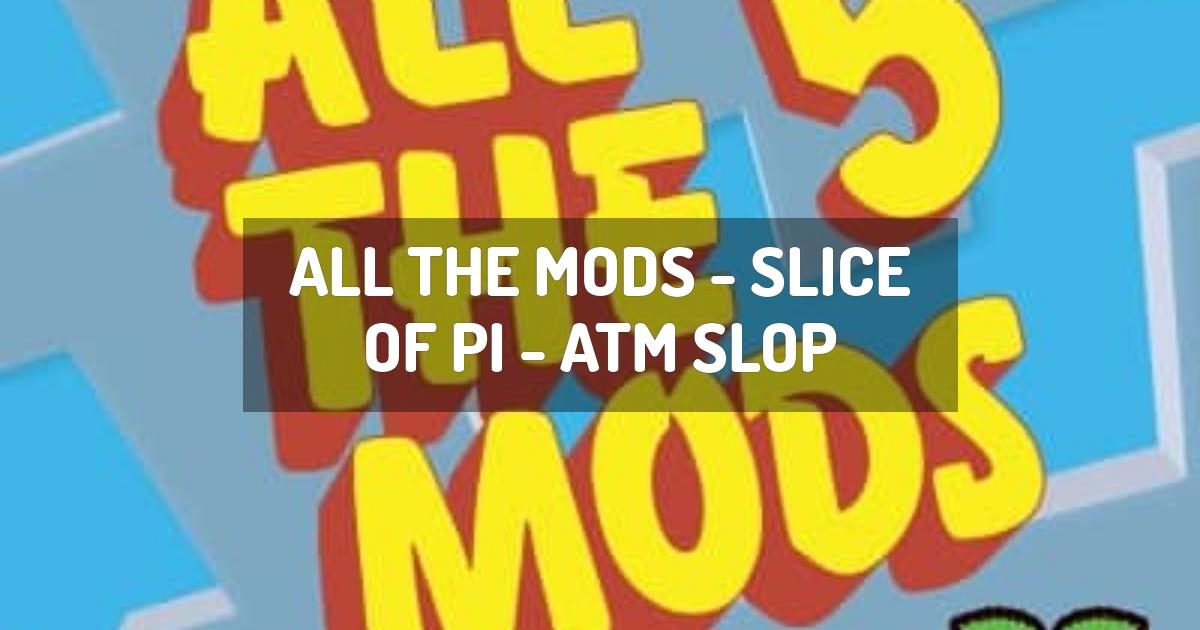 All the Mods - Slice of Pi - ATM SLOP
