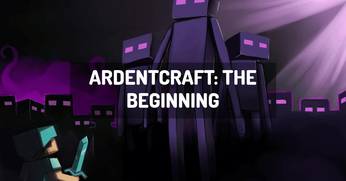 ArdentCraft: The Beginning