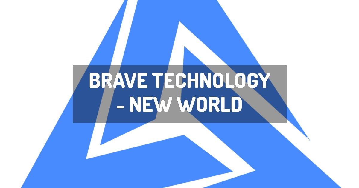 Brave Technology - New World