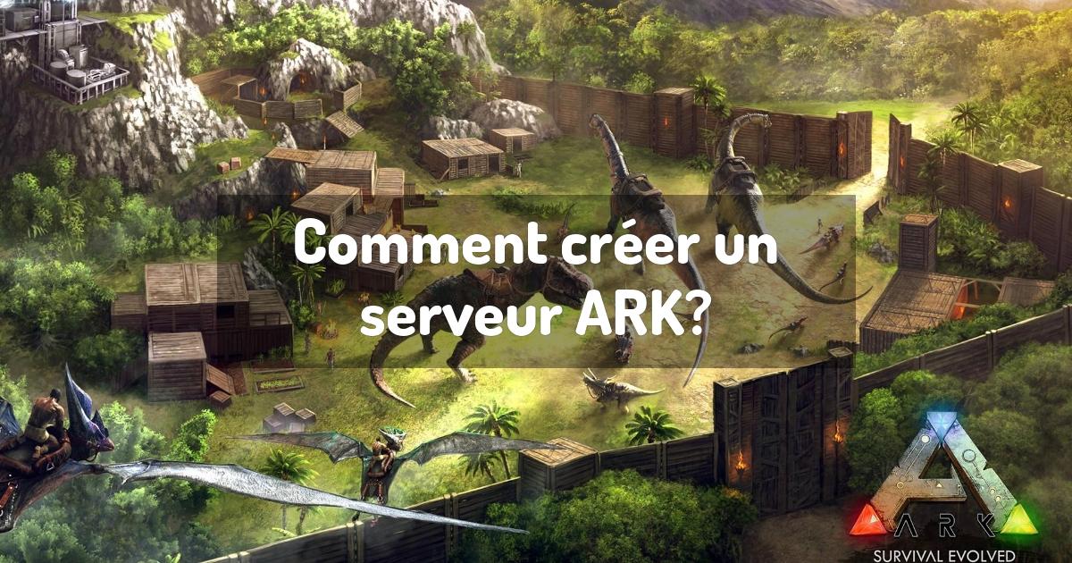 Comment créer un serveur ARK?