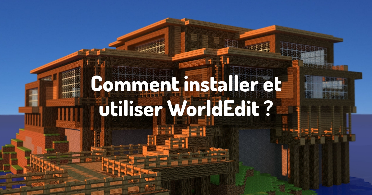 Comment installer et utiliser WorldEdit ?