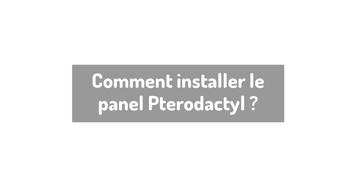 Comment installer le panel Pterodactyl ?