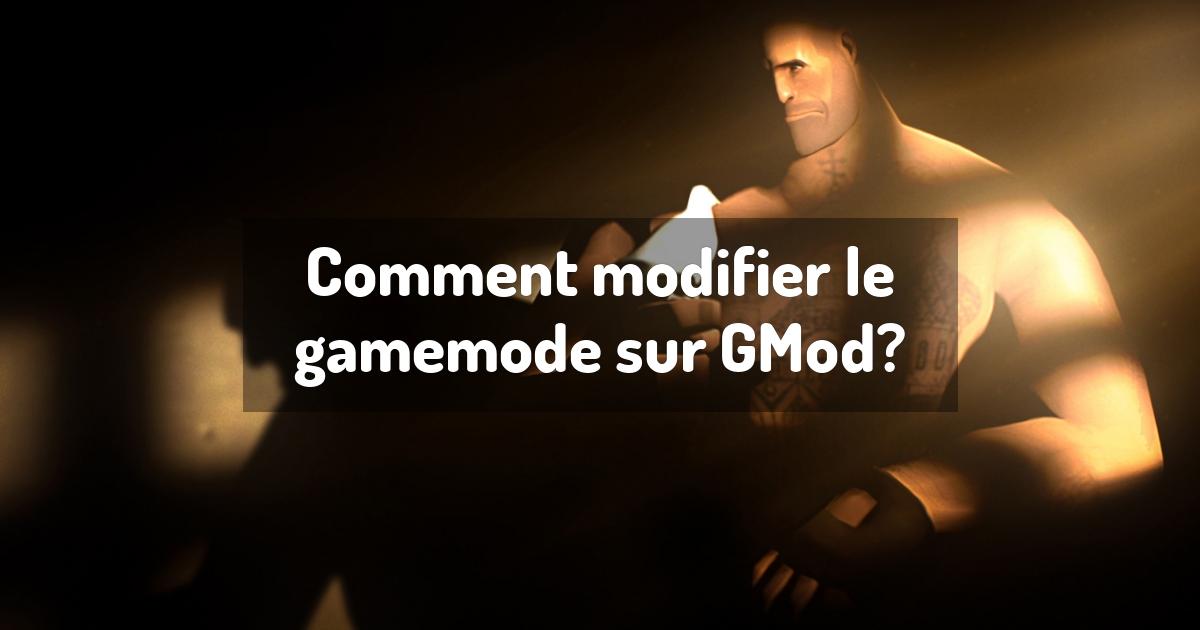 Comment modifier le gamemode sur GMod?