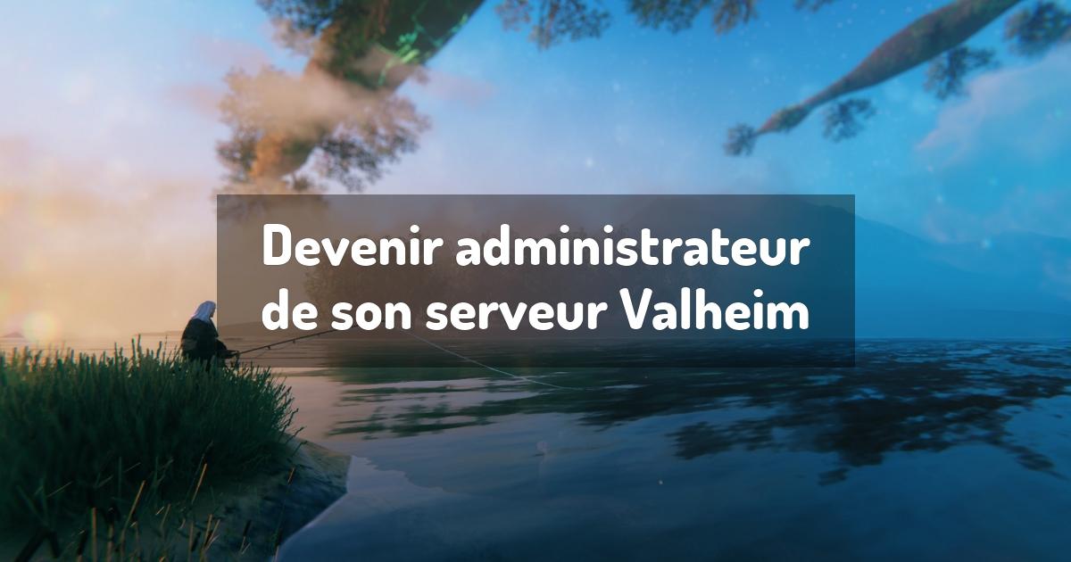 Devenir administrateur de son serveur Valheim