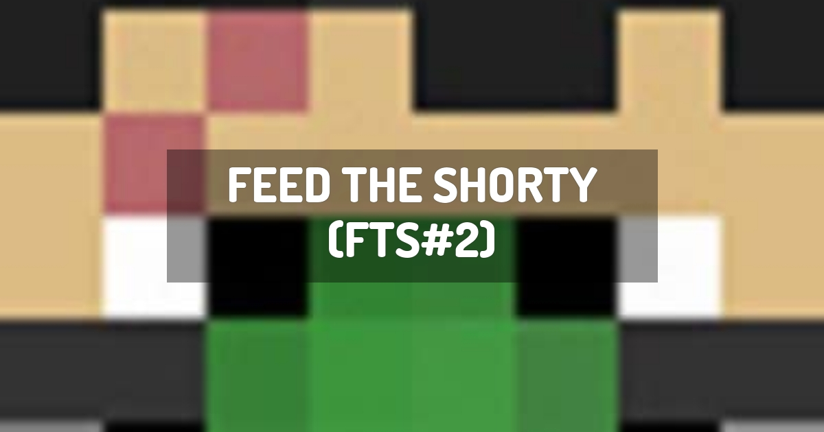 Feed The Shorty (FTS#2)