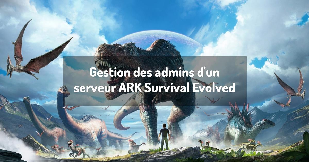 Gestion des admins d'un serveur ARK Survival Evolved