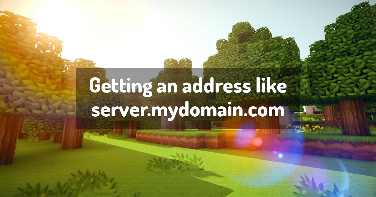 Getting an address like server.mydomain.com