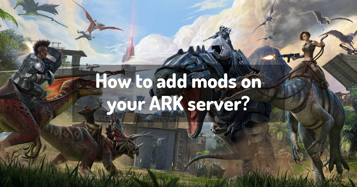 How to add mods on your ARK server?