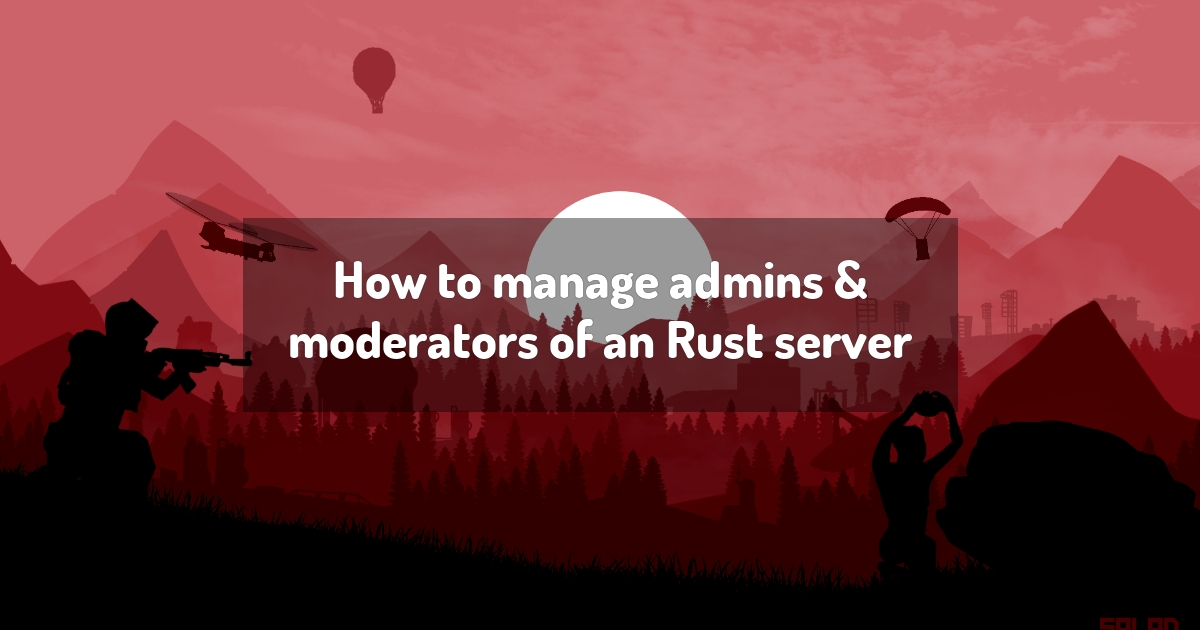 How to manage admins & moderators of an Rust server