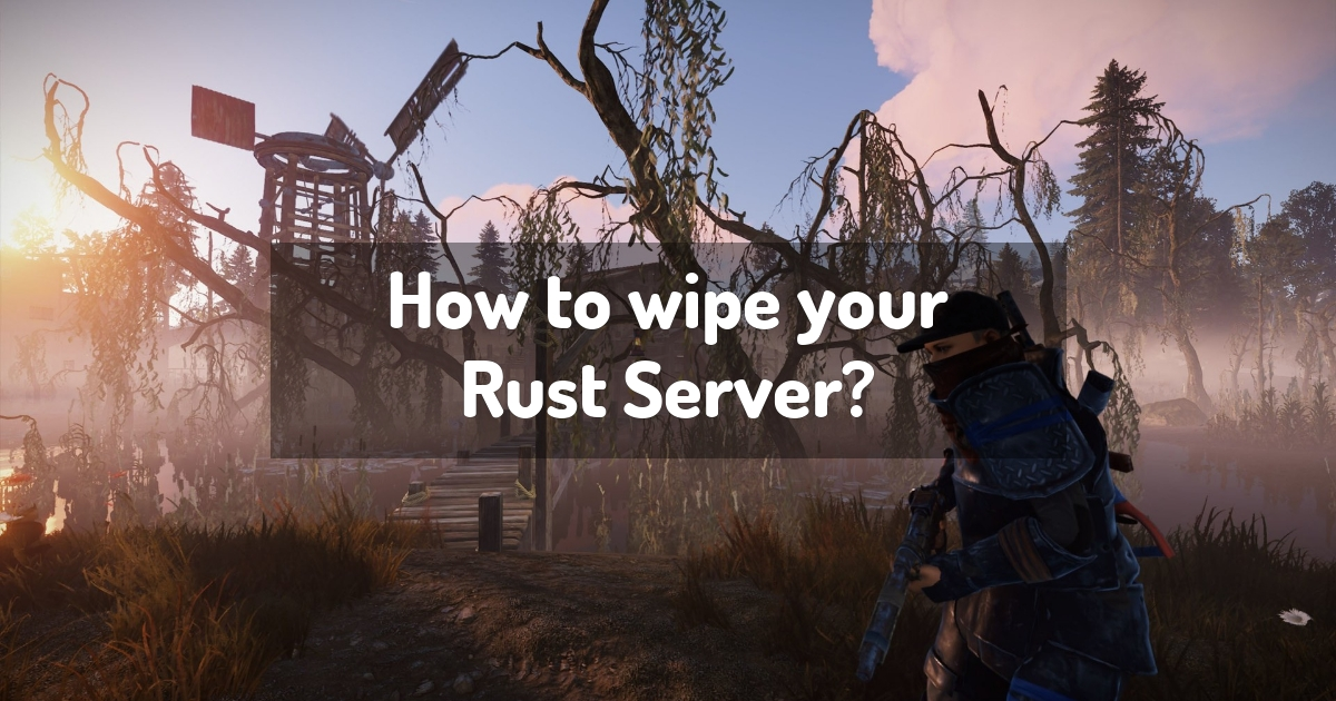 How to wipe your Rust Server?
