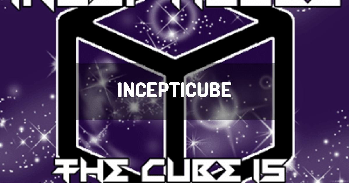 Incepticube