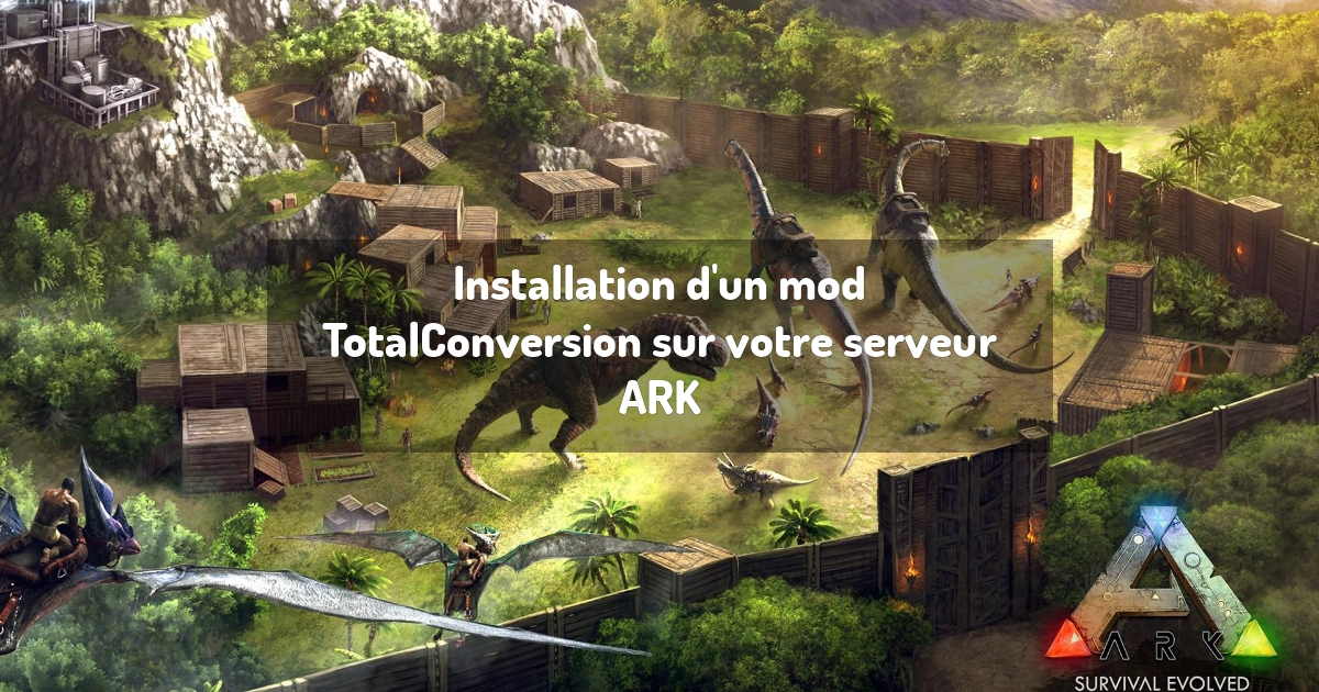 Installation d'un mod TotalConversion sur votre serveur ARK