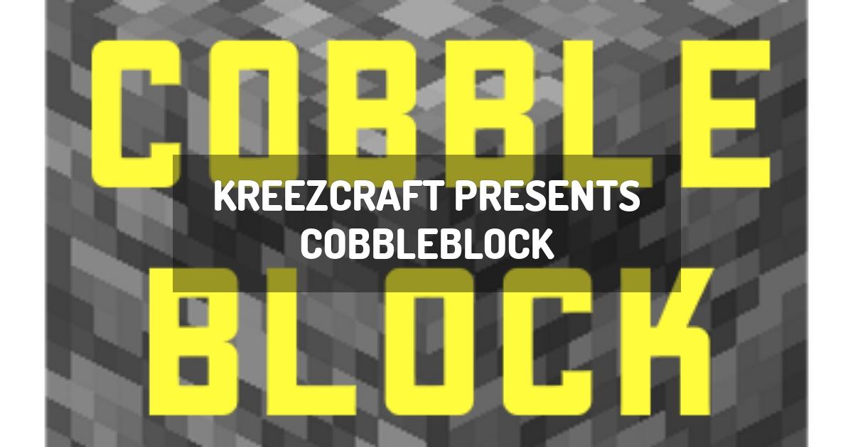 Kreezcraft Presents Cobbleblock