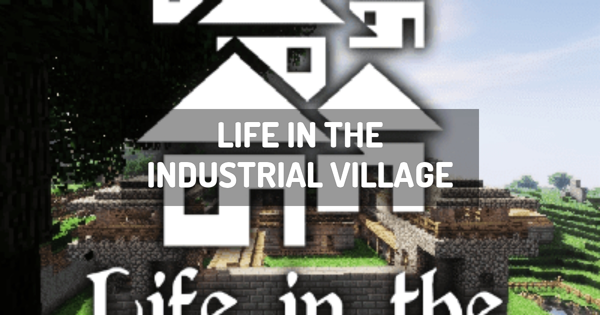 Life in the Industrial Village