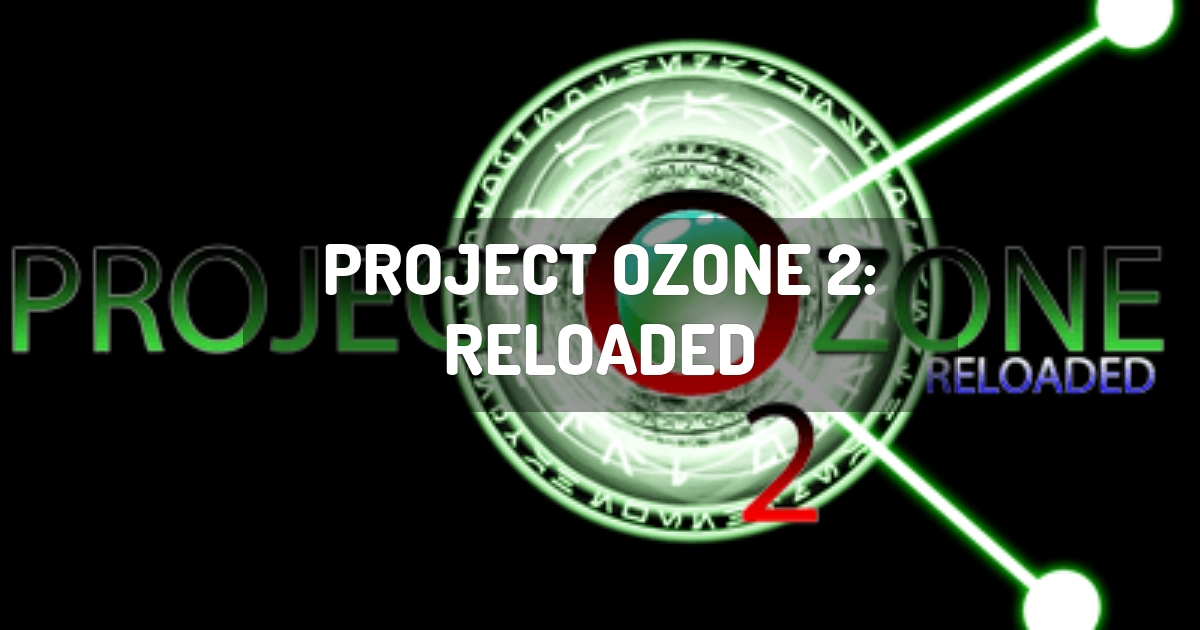 Project Ozone 2: Reloaded