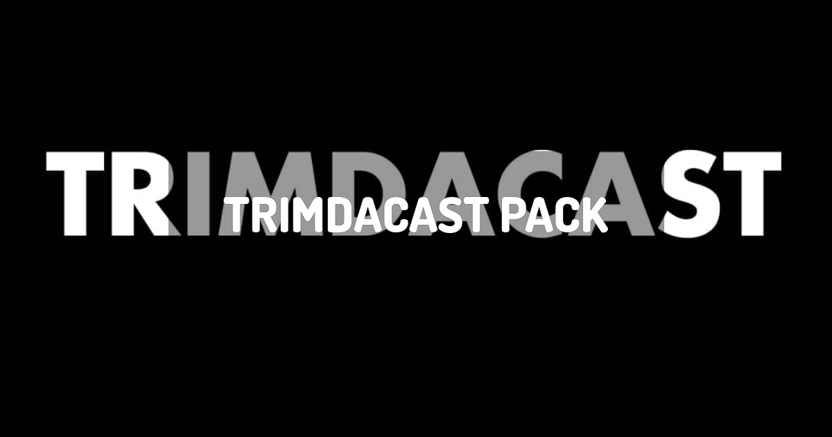 Trimdacast Pack