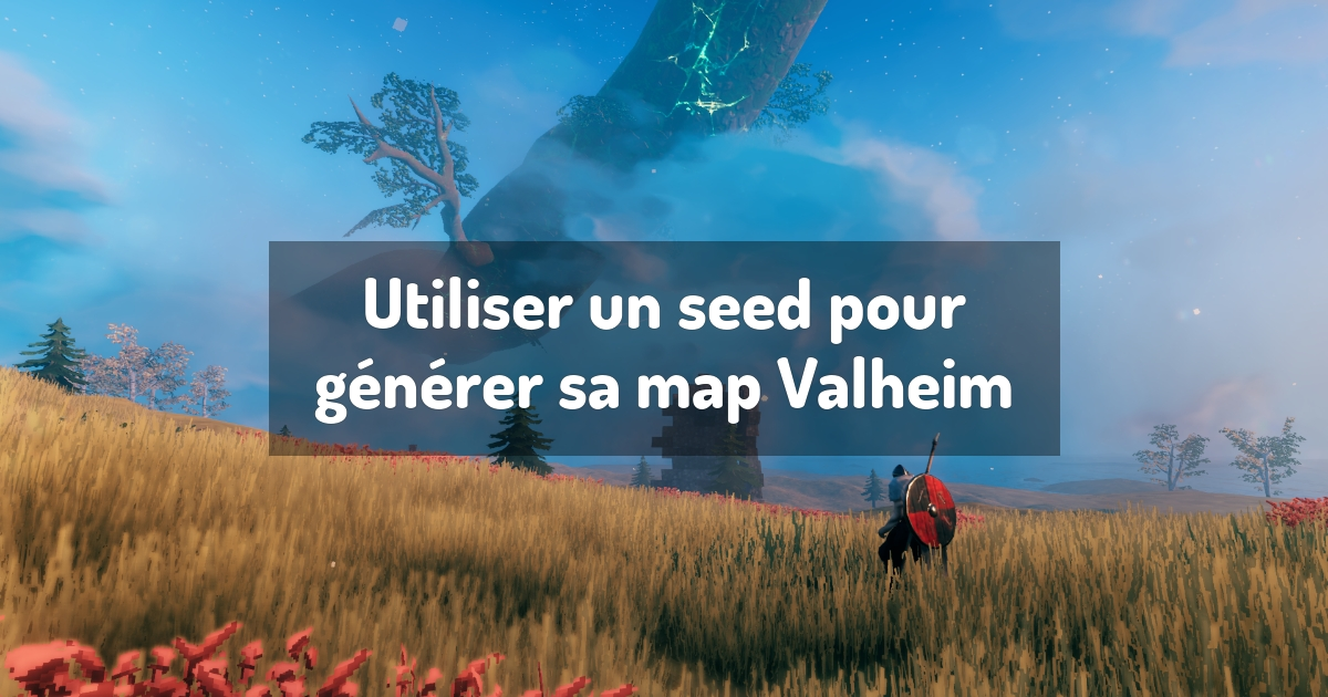 Utiliser un seed pour générer sa map Valheim